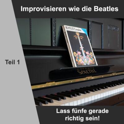 Improvisieren wie die Beatles - Teil 1: Lass fünfe gerade richtig sein - Vorschaubild